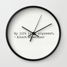 My life is my argument. Albert Schweitzer Wall Clock