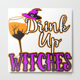 Drink Up Witches Metal Print