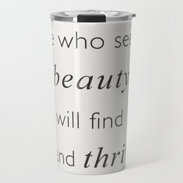 She Who Seeks Beauty Will Find It And Thrive Travel Mug