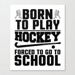 Hockey Born to Play Ice Hockey Canvas Print