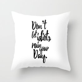 Don't Let Idiots Ruin Your Day Black White Quote Throw Pillow