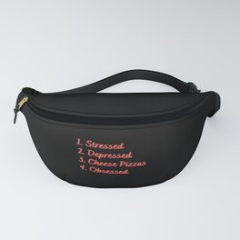 Stressed. Depressed. Cheese Pizzas. Obsessed. Fanny Pack