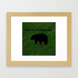 I am man of wilderness (Bear) Framed Art Print