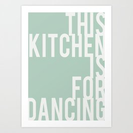 THIS KITCHEN IS FOR DANCING Mint quote Art Print