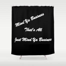 Mind Ya Business Shower Curtain