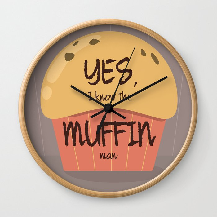 Do you know the muffin man? Wall Clock