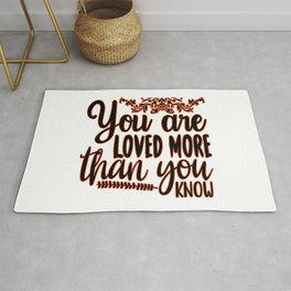 You Are Loved More Than You Know inspirational thoughts Gift Rug