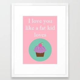 I love you like a fat kid love's cake Framed Art Print