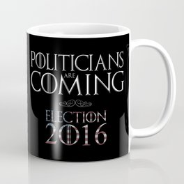 Politicians are Coming Coffee Mug