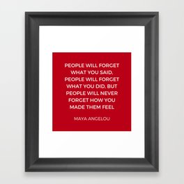 Maya Angelou - People will never forget how you made them feel Framed Art Print