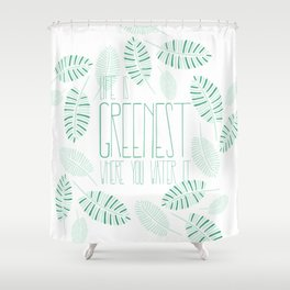 live your greenest life Shower Curtain