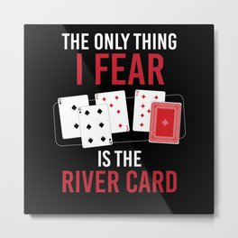 Thing I Fear Is River Card Metal Print