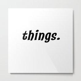 things. Metal Print