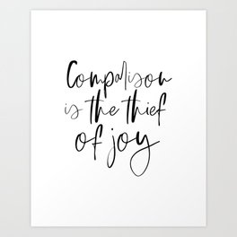 Comparison Is The Thief Of Joy, Black And White, Motivational Poster, Inspirational Poster Art Print