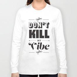 Don't Kill My Vibe Long Sleeve T-shirt