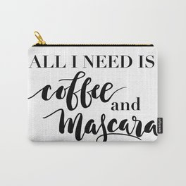 All I need is coffee and mascara Carry-All Pouch
