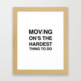Moves 'Moving On's The Hardest Thing To Do' Framed Art Print