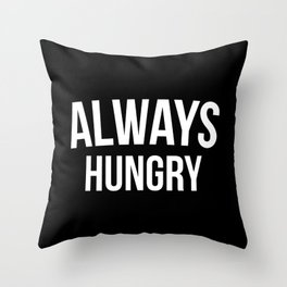 Always Hungry Funny Quote Throw Pillow