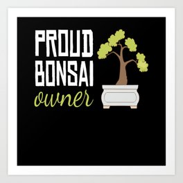 Proud Bonsai Owner Tree Art Print