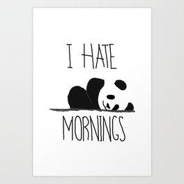 I HATE MORNINGS Art Print