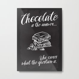 Chocolate is the answer. Who cares what the question is. Metal Print