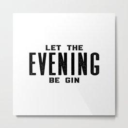 GIN AND TONIC, Let The Evening Be Gin, Bar Decor,Bar Cart,Bar Wall Art,Home Bar Decor,Party Decor,Al Metal Print