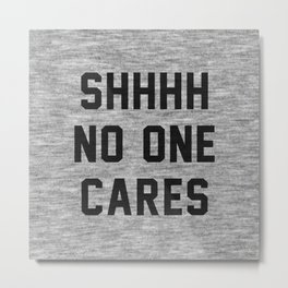 No One Cares Metal Print
