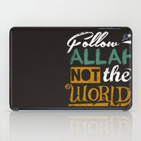 islam iPad Cases featuring Follow Allah Not The World by Berberism