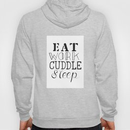 Eat Work Cuddle Sleep  Hoody