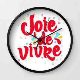Joie de Vivre - exuberant enjoyment of life. Wall Clock