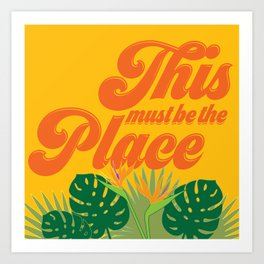 This Must be the Place - Tropical Art Print