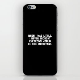 Eyebrows Are Important Funny Quote iPhone Skin