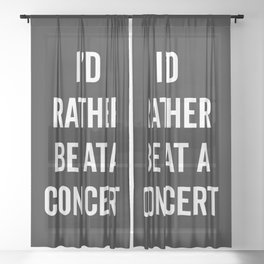 Rather Be At A Concert Music Quote Sheer Curtain
