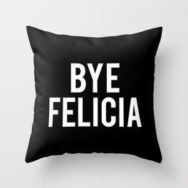 Bye Felicia Throw Pillow