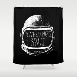 I Need More Space Shower Curtain