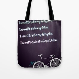 """I want to ride my bicycle."" Tote Bag"