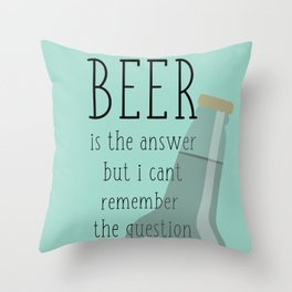 Beer is the answer but I can't remember the question Throw Pillow