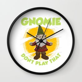 Funny Gnomie Don't Play That Gnome Collecting Pun Wall Clock