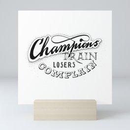 Champions train - losers complain Mini Art Print