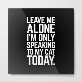 Speaking To My Cat Funny Quote Metal Print