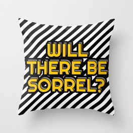 Will there be sorrel? Throw Pillow