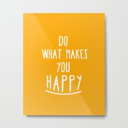 Do What Makes You Happy Metal Print