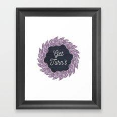 Get Turn't Framed Art Print
