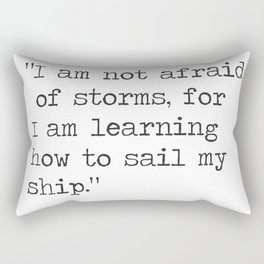 "Louisa May Alcott, Little Women ""I am not afraid of storms..."" Rectangular Pillow"
