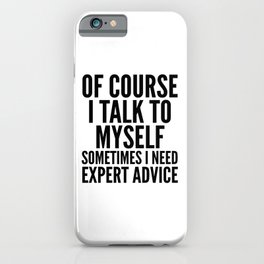 Of Course I Talk To Myself Sometimes I Need Expert Advice iPhone Case