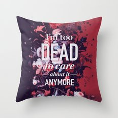 Too dead Throw Pillow