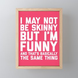 May Not Be Skinny Funny Quote Framed Mini Art Print