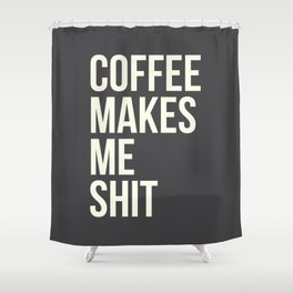 COFFEE MAKES ME SHIT Shower Curtain