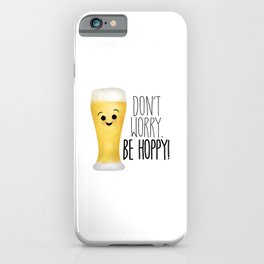 Beer   Don't Worry Be Hoppy iPhone Case