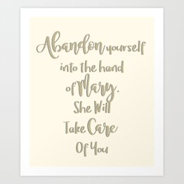 Abandon yourself into the hand of Mary - She will take care of you - Our Lady of the Navigators Art Print